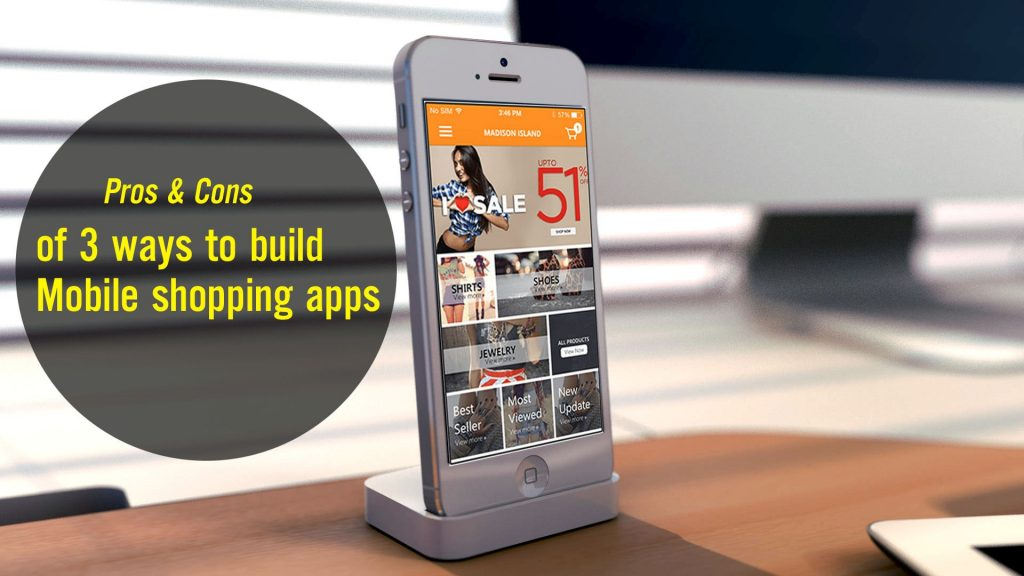 Pros and cons of 3 ways to build mobile shopping apps